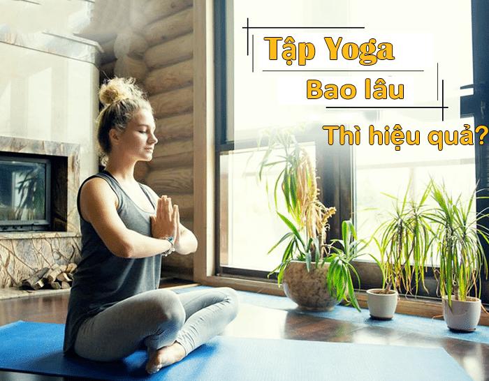 tập yoga trong bao lâu thì có hiệu quả