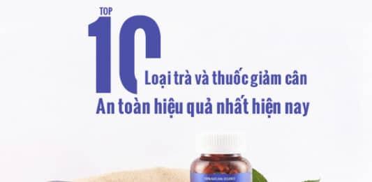 Những loại trà và thuốc giảm cân an toàn và hiệu quả.