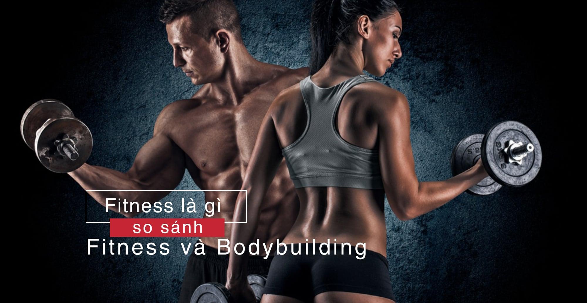 Fitness là gì? Nên tập Fitness hay Bodybuilding? - GiamCanDep vn