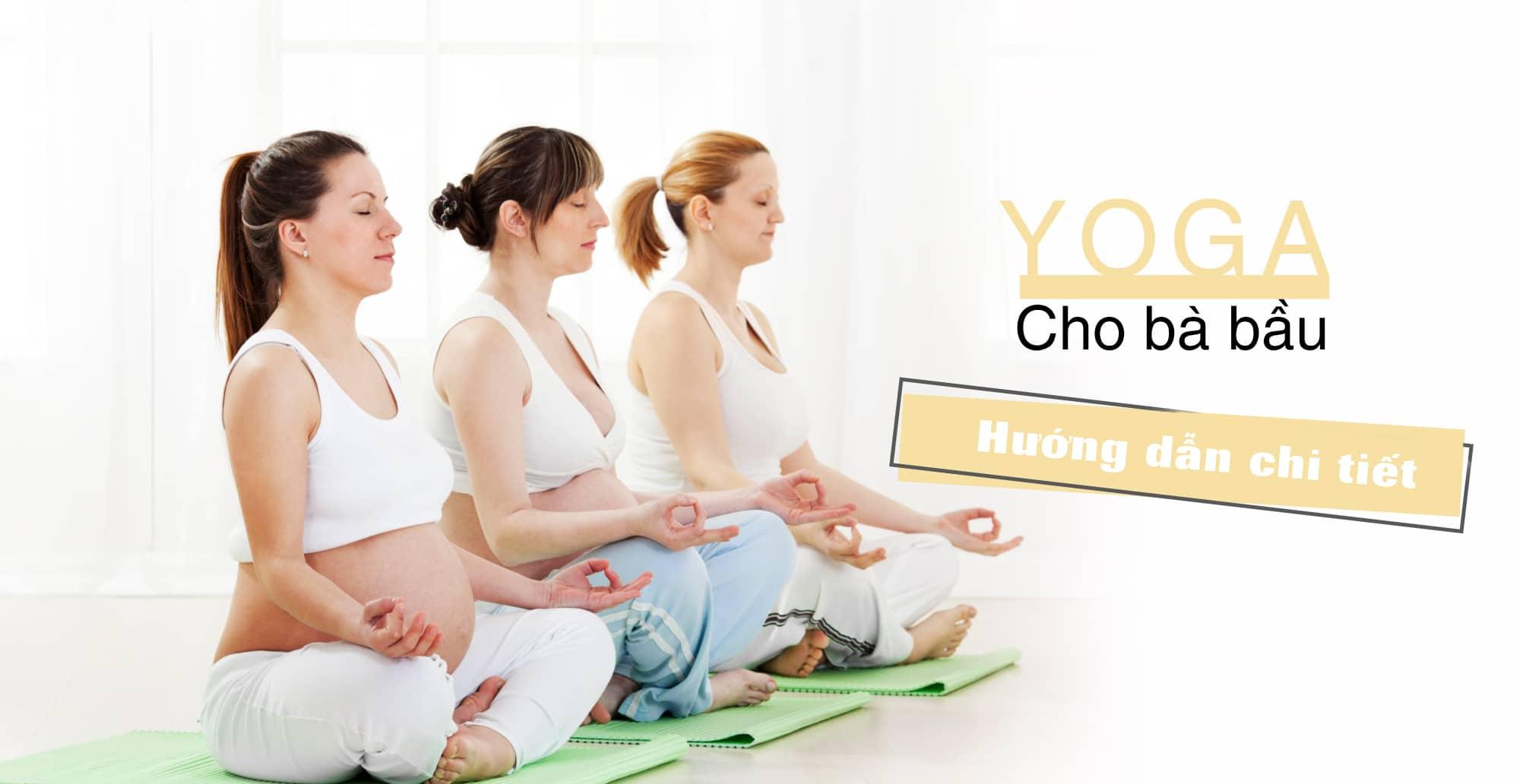 hướng dẫn chi tiết cách tập Yoga cho bà bầu